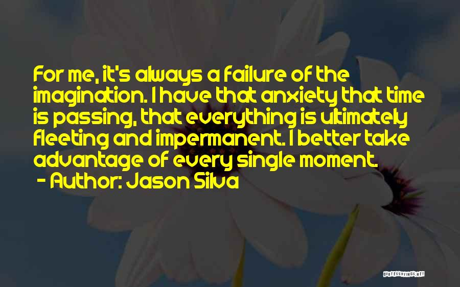 Every Single Time Quotes By Jason Silva