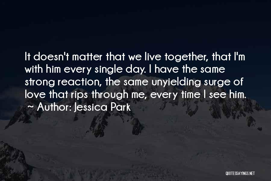 Every Single Time Quotes By Jessica Park