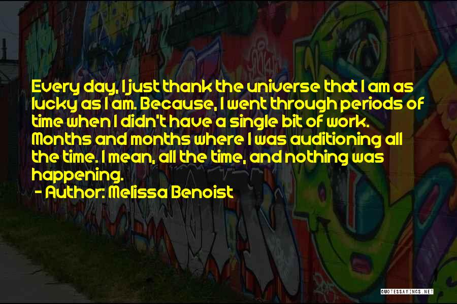 Every Single Time Quotes By Melissa Benoist