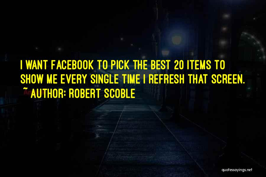 Every Single Time Quotes By Robert Scoble