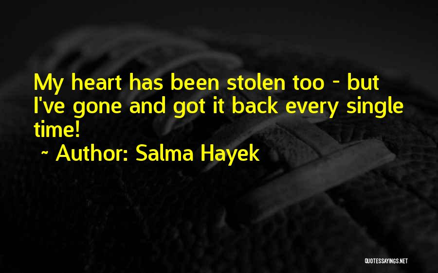 Every Single Time Quotes By Salma Hayek