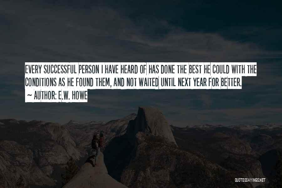 Every Successful Person Quotes By E.W. Howe