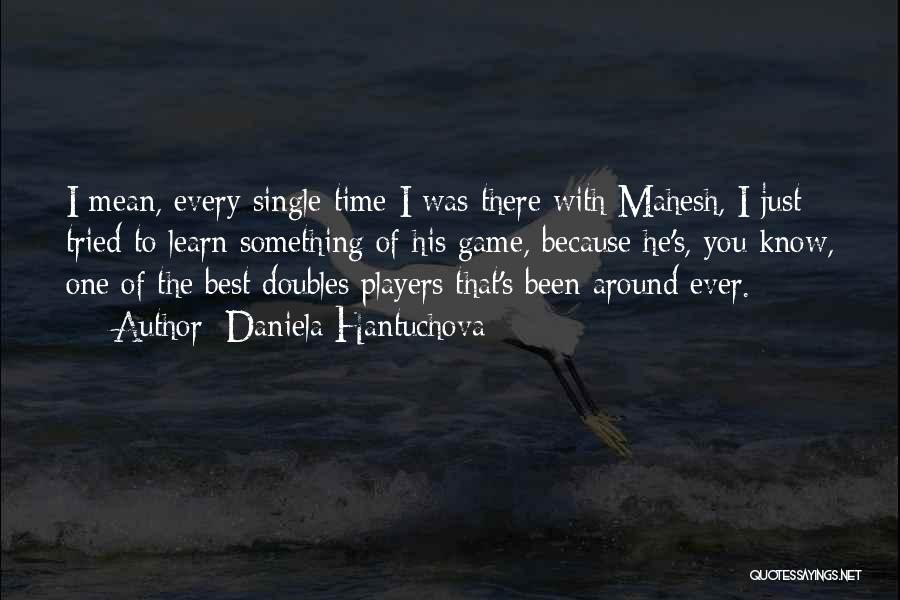 Every Time Best Quotes By Daniela Hantuchova