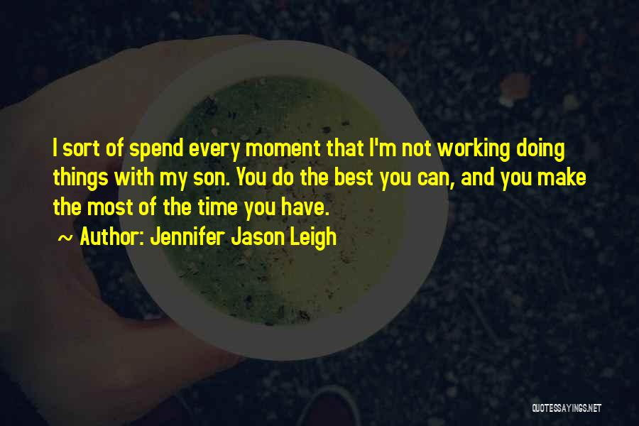 Every Time Best Quotes By Jennifer Jason Leigh
