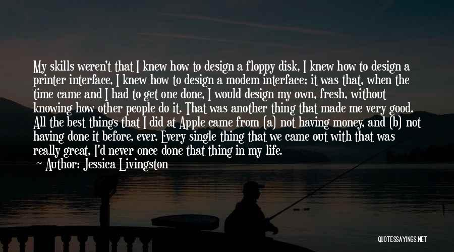 Every Time Best Quotes By Jessica Livingston