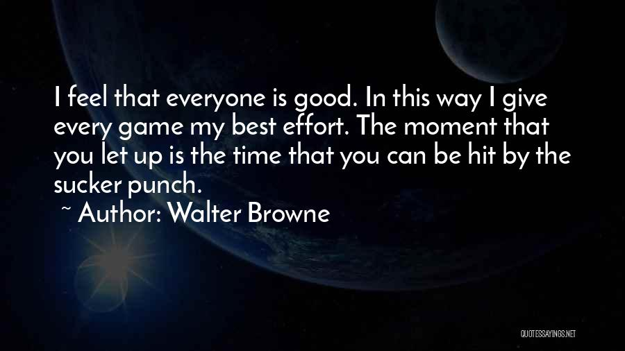 Every Time Best Quotes By Walter Browne