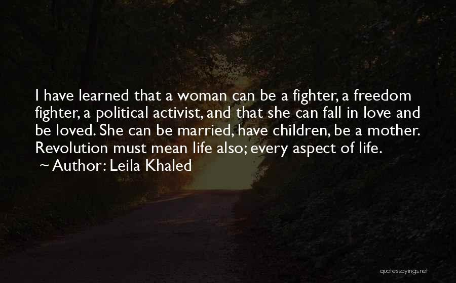 Every Woman Wants To Be Loved Quotes By Leila Khaled