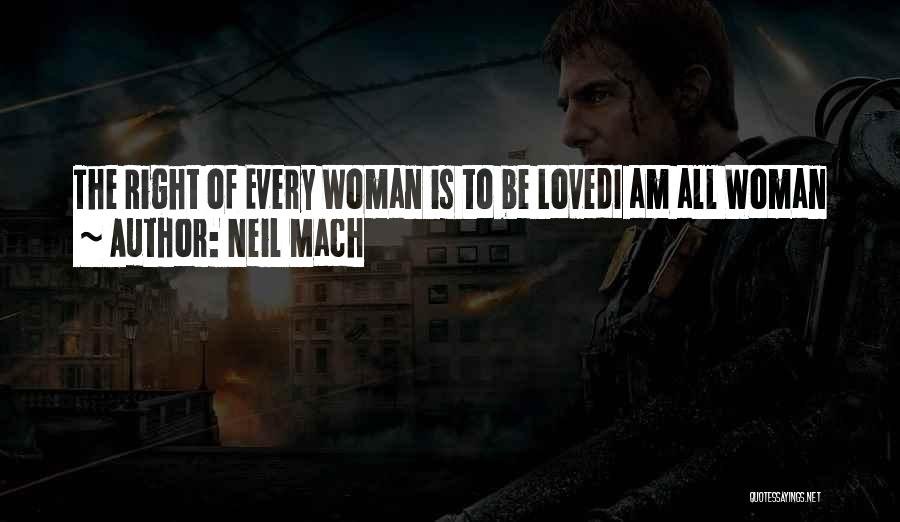 Every Woman Wants To Be Loved Quotes By Neil Mach