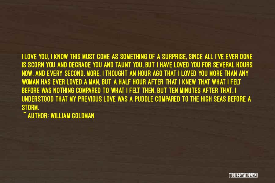 Every Woman Wants To Be Loved Quotes By William Goldman