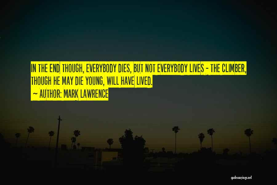 Everybody Will Die Quotes By Mark Lawrence