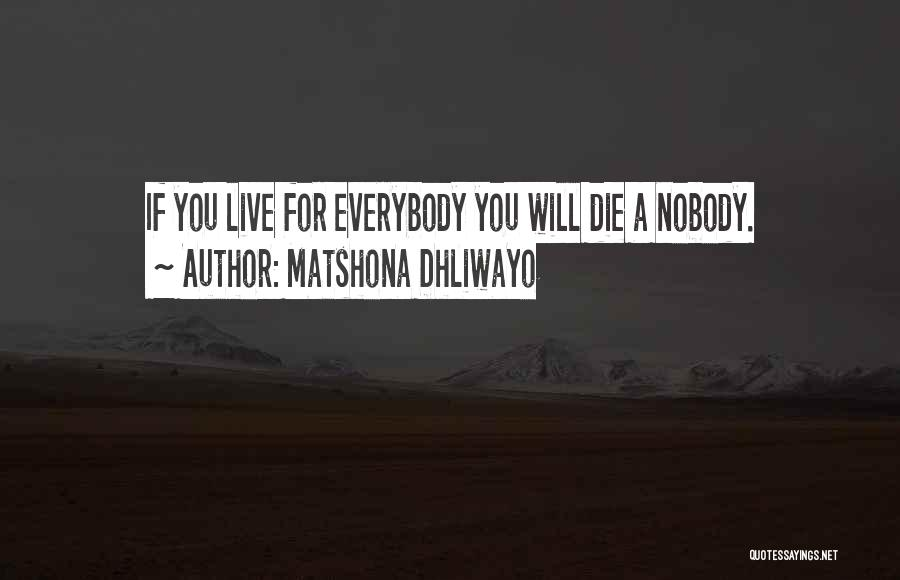 Everybody Will Die Quotes By Matshona Dhliwayo