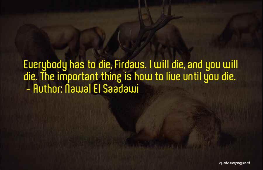 Everybody Will Die Quotes By Nawal El Saadawi