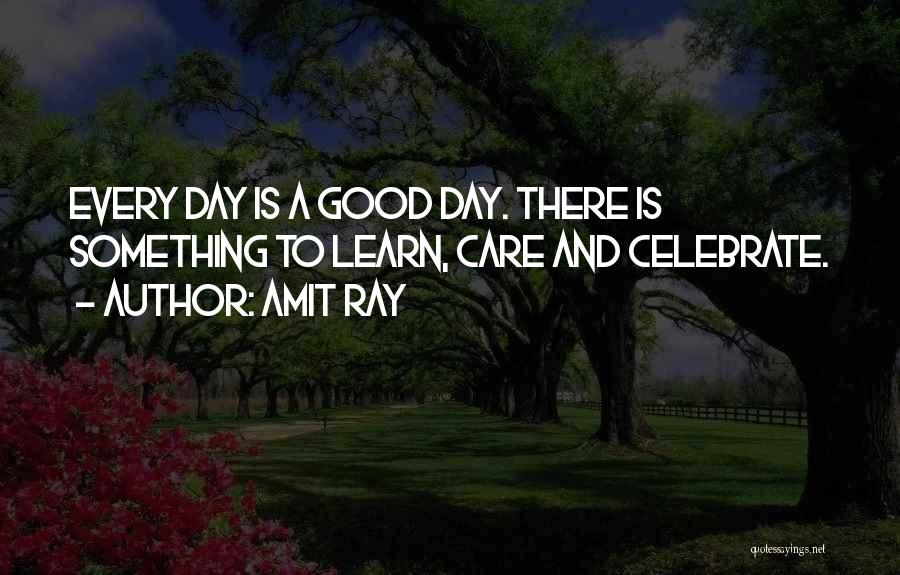 Everyday Can Be A Good Day Quotes By Amit Ray