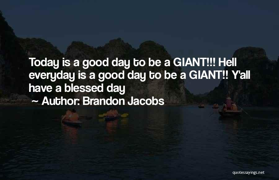 Everyday Can Be A Good Day Quotes By Brandon Jacobs
