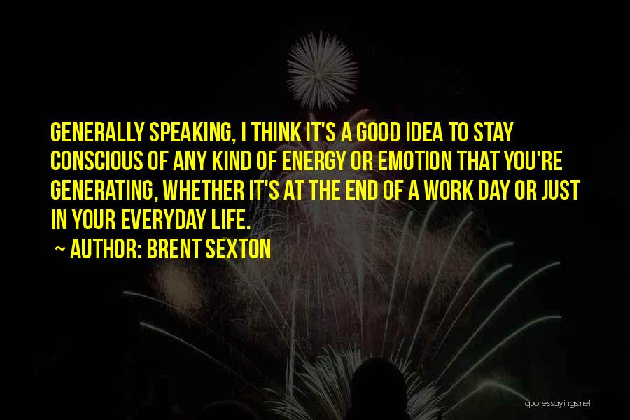 Everyday Can Be A Good Day Quotes By Brent Sexton