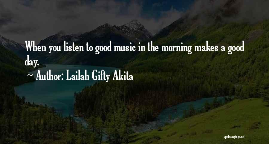 Everyday Can Be A Good Day Quotes By Lailah Gifty Akita
