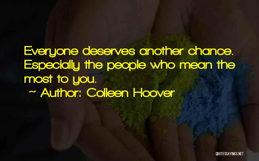 Everyone Deserves Chance Quotes By Colleen Hoover