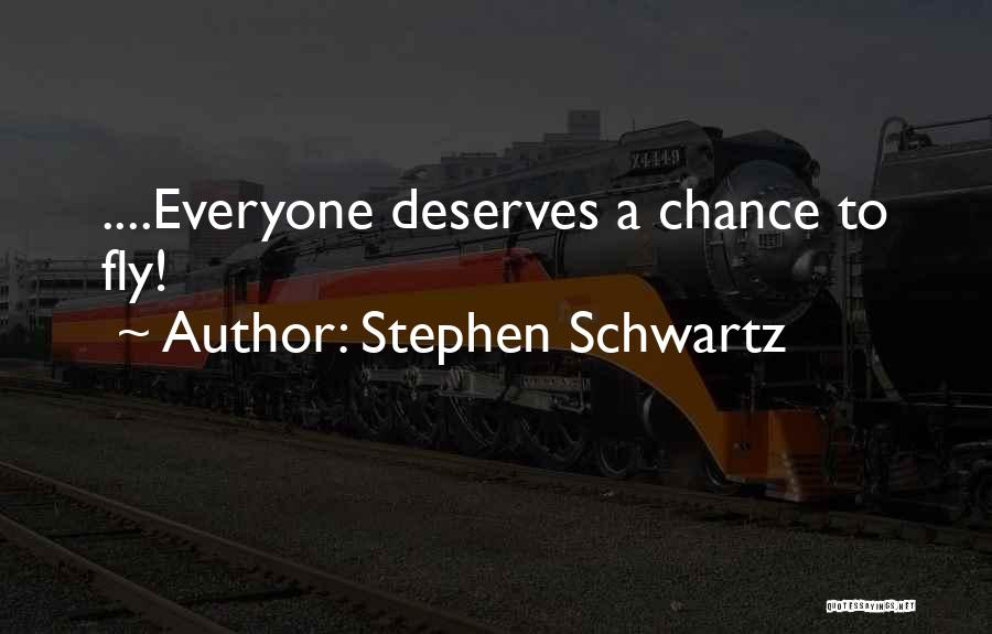 Everyone Deserves Chance Quotes By Stephen Schwartz