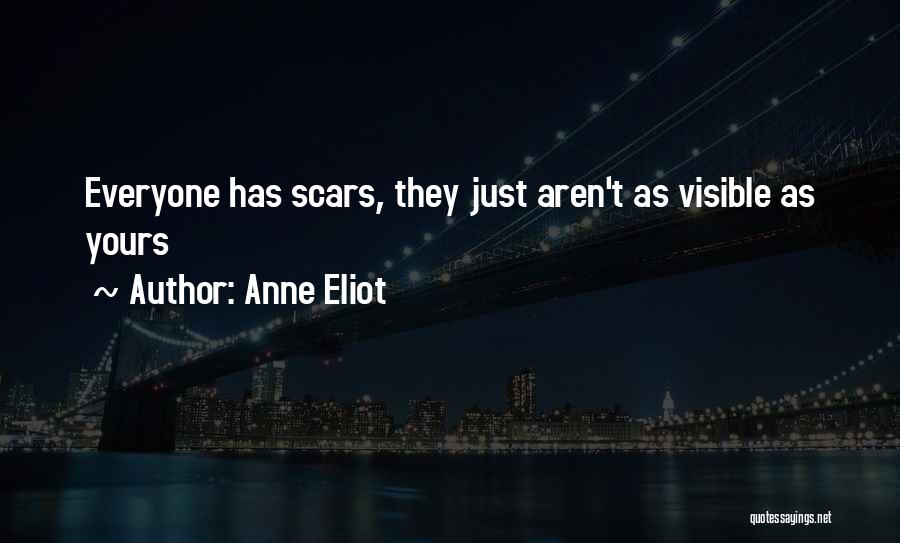 Everyone Has Scars Quotes By Anne Eliot