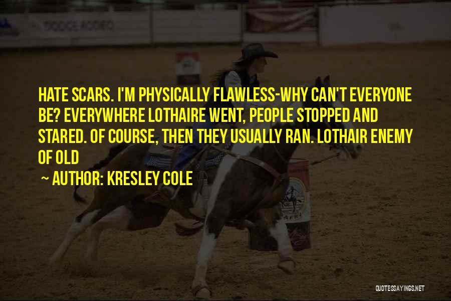 Everyone Has Scars Quotes By Kresley Cole