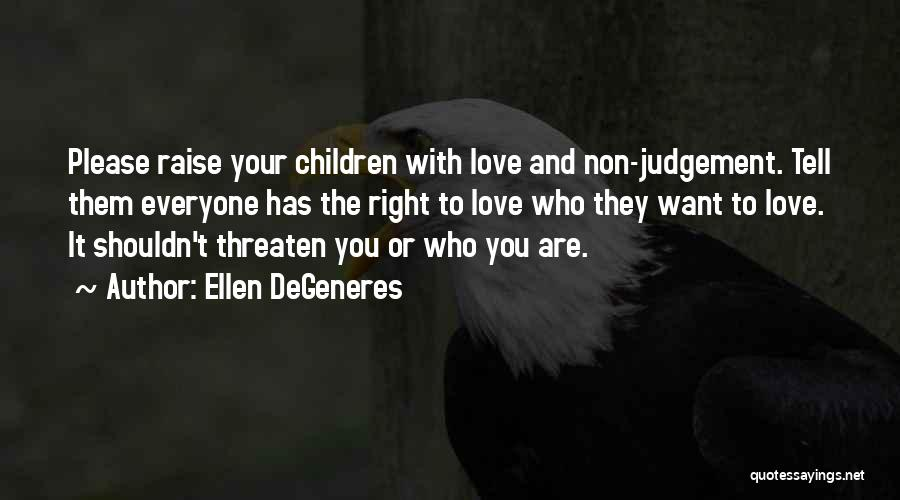 Everyone Has The Right To Love Quotes By Ellen DeGeneres