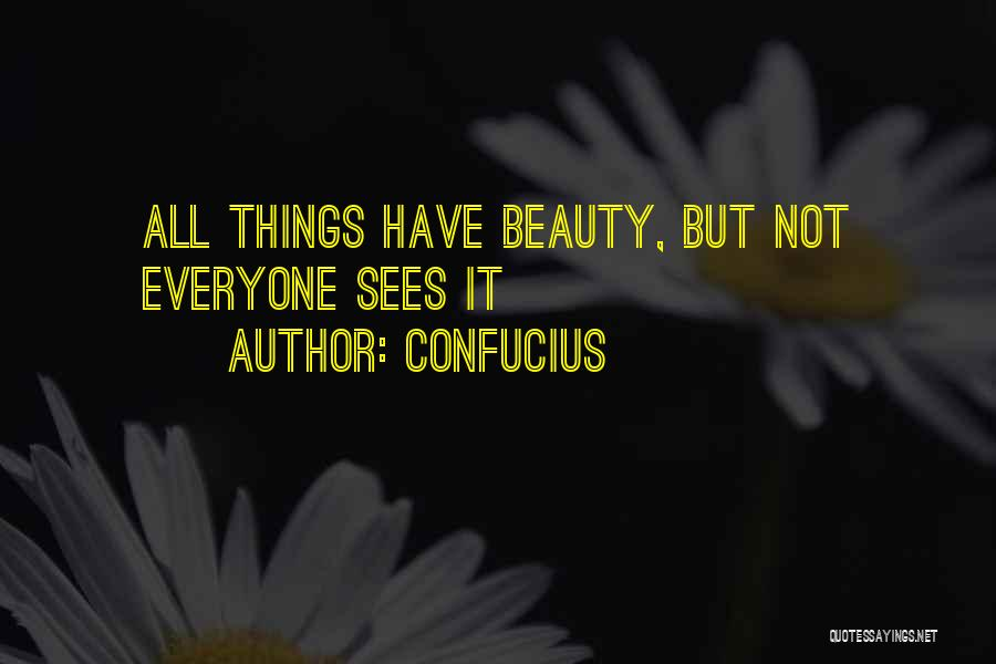 Everyone Has Their Own Beauty Quotes By Confucius