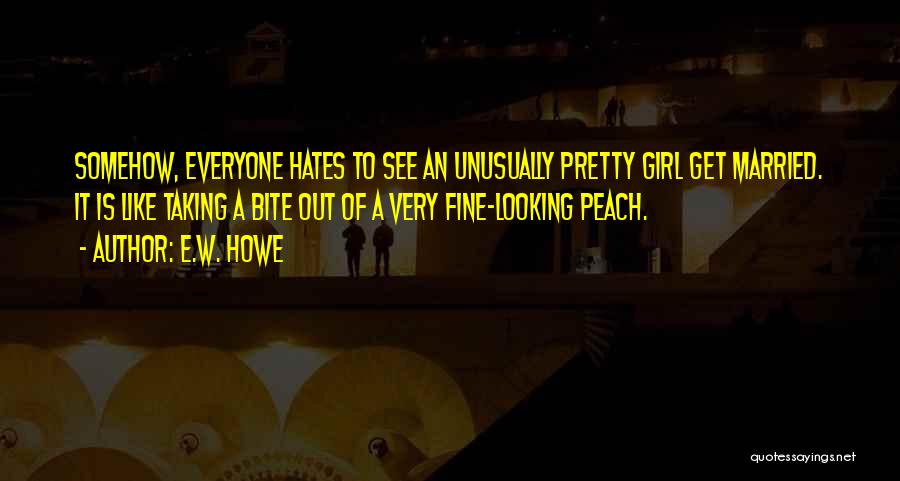 Everyone Hates Me Quotes By E.W. Howe