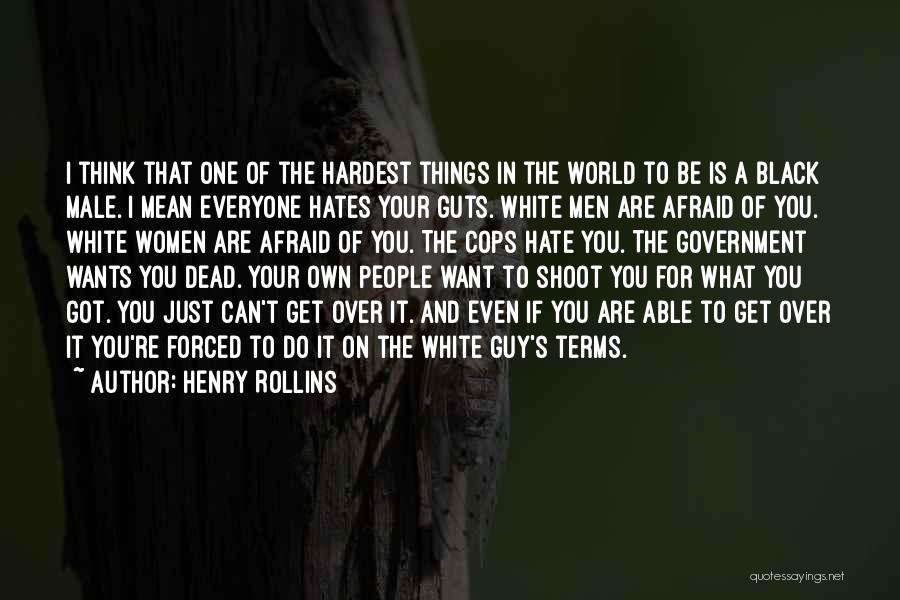 Everyone Hates Me Quotes By Henry Rollins