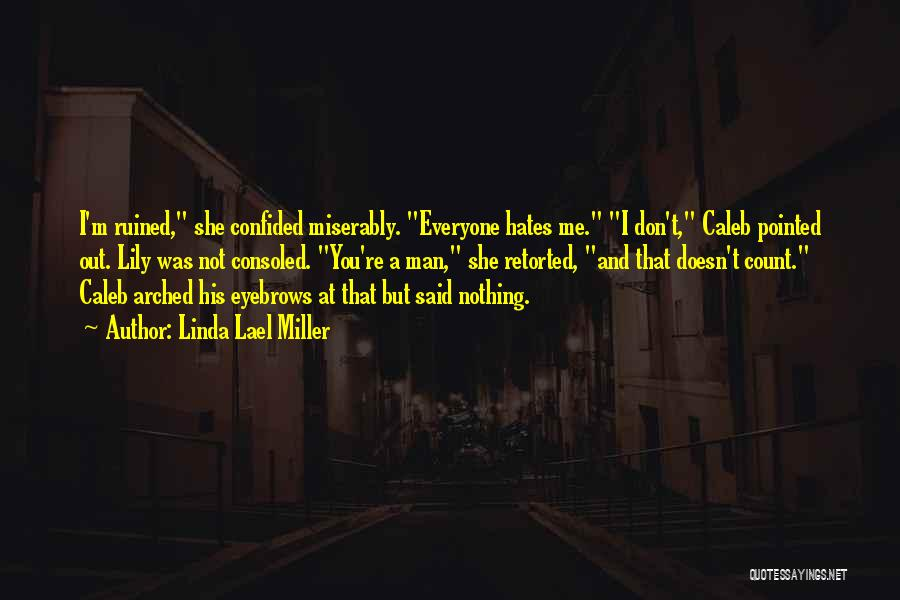 Everyone Hates Me Quotes By Linda Lael Miller