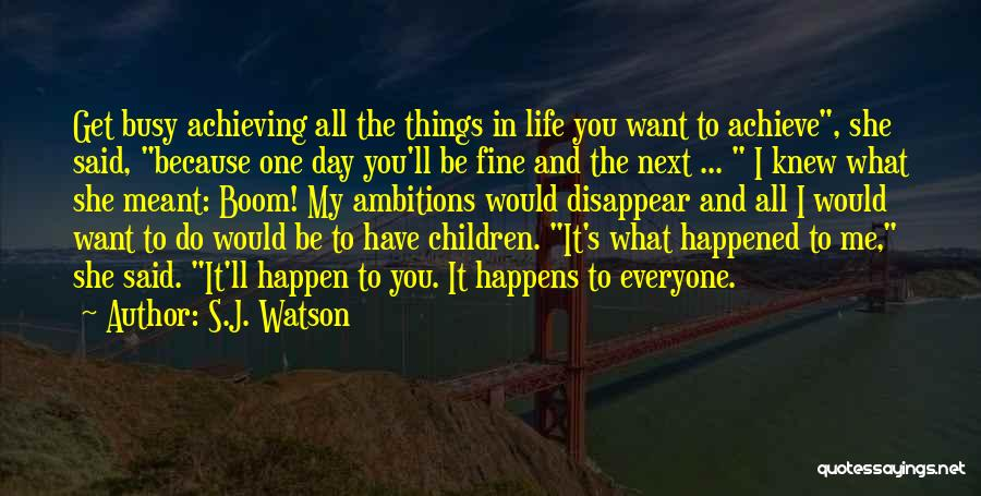 Everyone Is Busy In Their Life Quotes By S.J. Watson