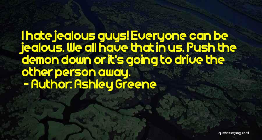 Everyone Jealous Of Me Quotes By Ashley Greene