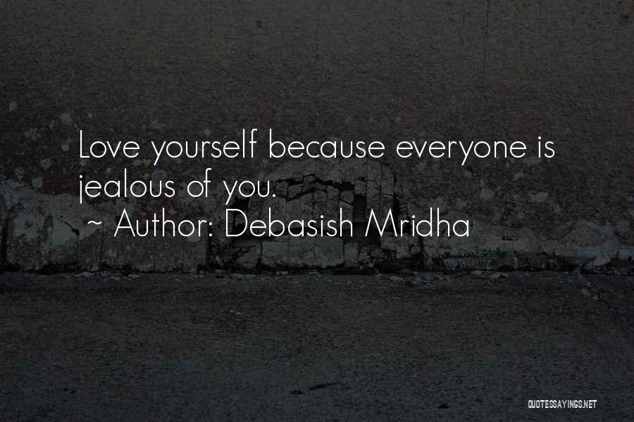 Everyone Jealous Of Me Quotes By Debasish Mridha