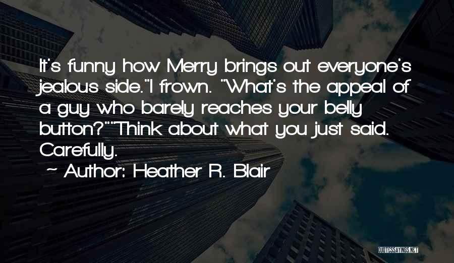 Everyone Jealous Of Me Quotes By Heather R. Blair