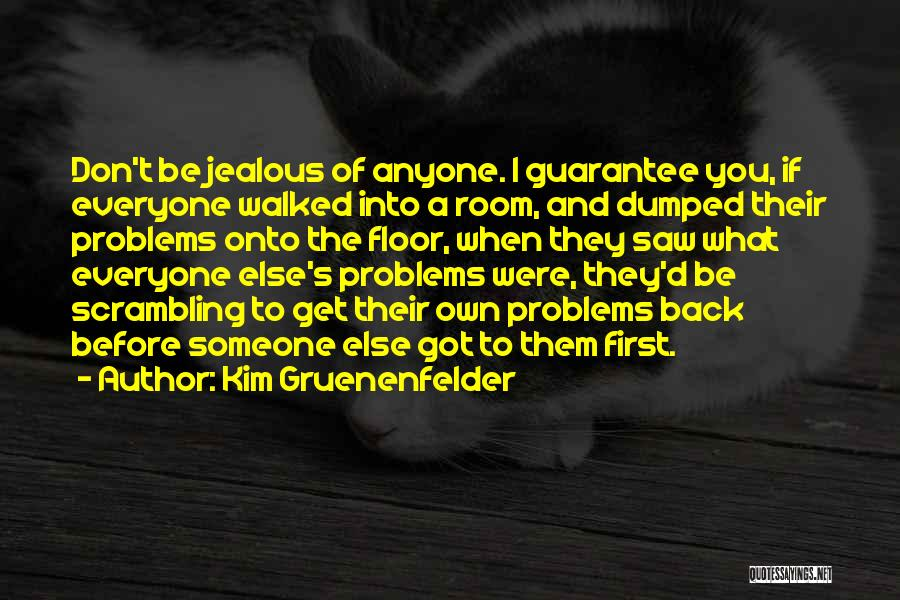 Everyone Jealous Of Me Quotes By Kim Gruenenfelder
