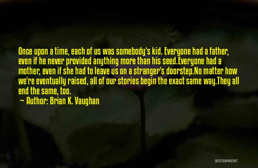 Everyone Will Eventually Leave You Quotes By Brian K. Vaughan