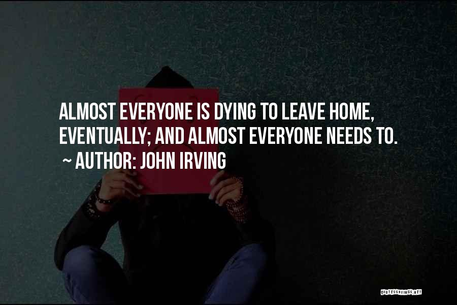 Everyone Will Eventually Leave You Quotes By John Irving