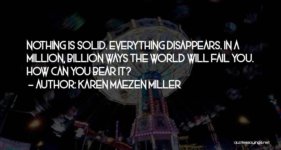 Everything Disappears Quotes By Karen Maezen Miller