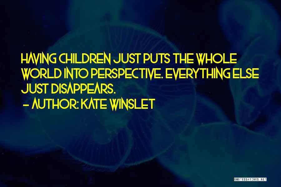 Everything Disappears Quotes By Kate Winslet