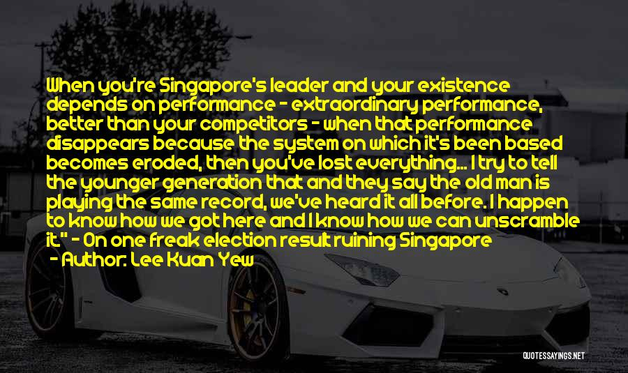 Everything Disappears Quotes By Lee Kuan Yew