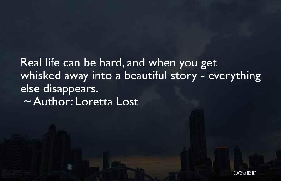 Everything Disappears Quotes By Loretta Lost