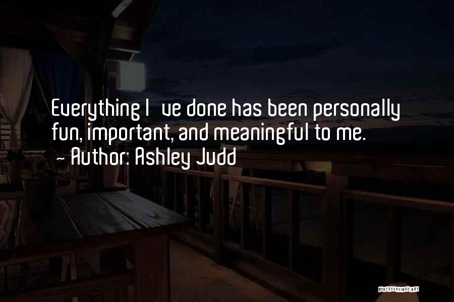 Everything Done Quotes By Ashley Judd