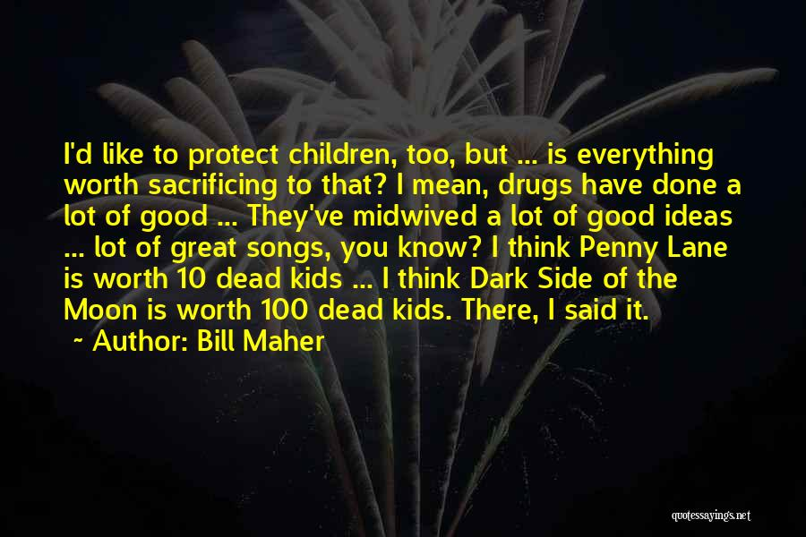 Everything Done Quotes By Bill Maher