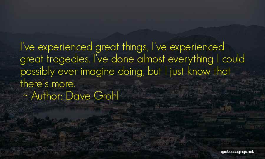 Everything Done Quotes By Dave Grohl