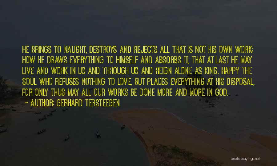 Everything Done Quotes By Gerhard Tersteegen