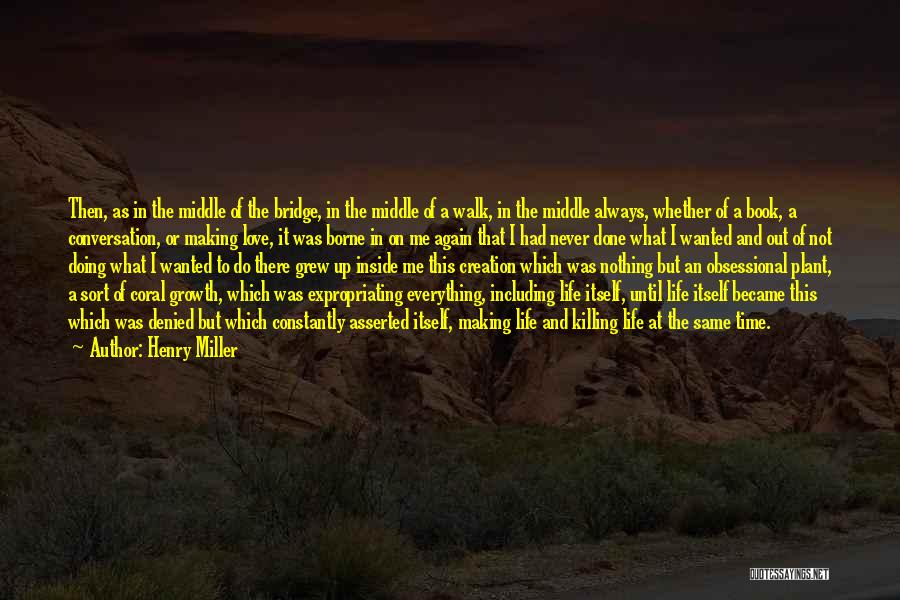 Everything Done Quotes By Henry Miller