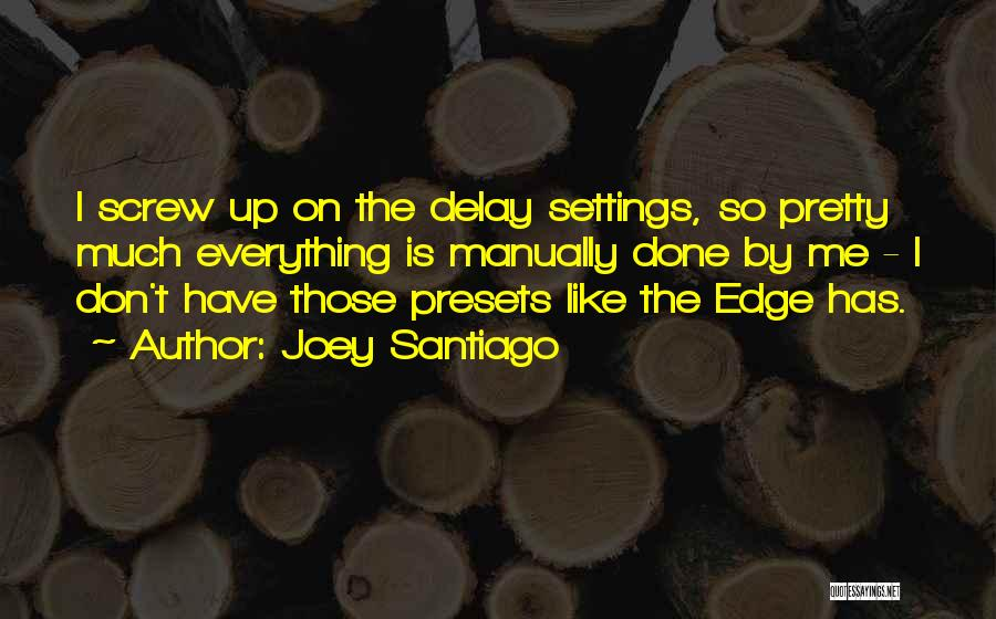 Everything Done Quotes By Joey Santiago