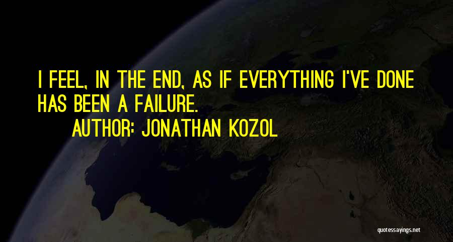 Everything Done Quotes By Jonathan Kozol
