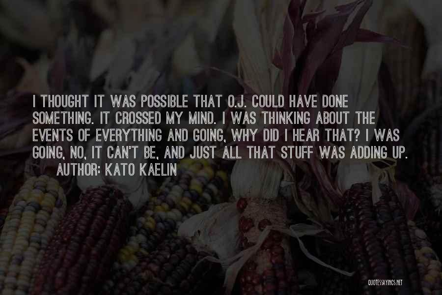 Everything Done Quotes By Kato Kaelin