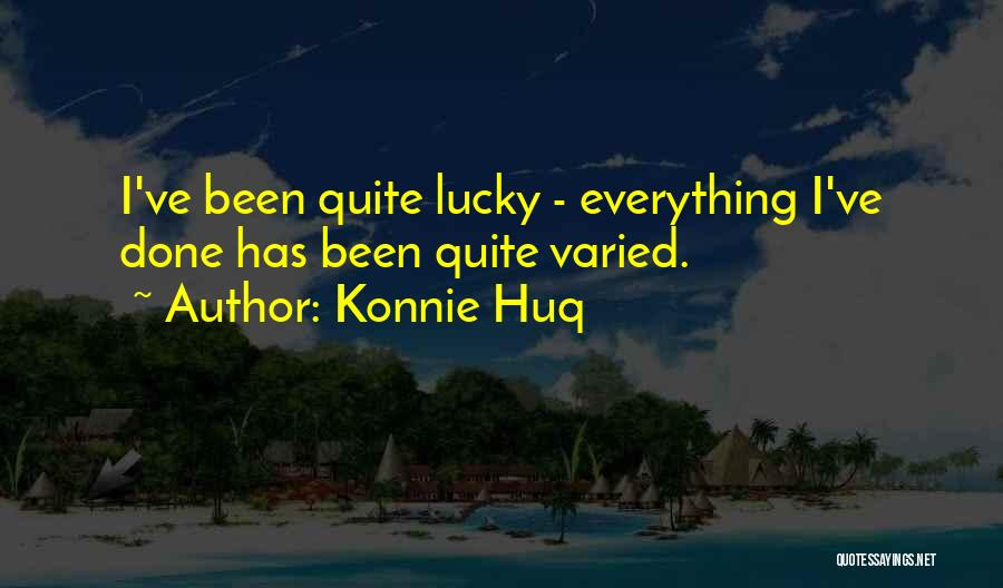 Everything Done Quotes By Konnie Huq