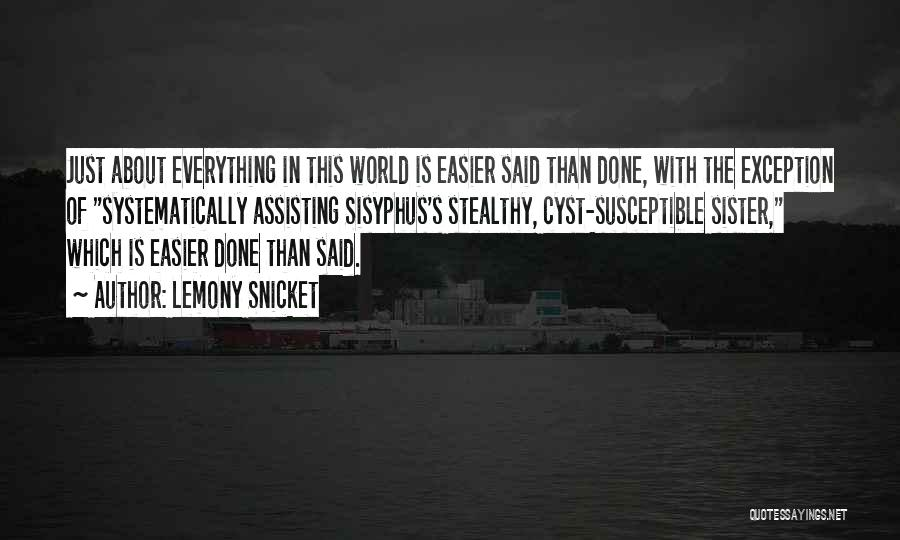 Everything Done Quotes By Lemony Snicket